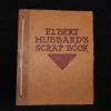 Scrap book. - Elbert Hubbard's scrap book : containing the inspired and inspiring selections gathered during a life time of discriminating reading for his own use / Elbert Hubbard
