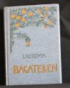 Bagatellen : Skizzen u. Studien / von Paul Maria Lacroma. - In Chicago prämiiert. - 4. durchges. u. verm. Aufl.